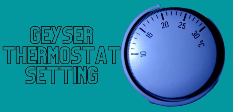 Geyser Thermostat Setting