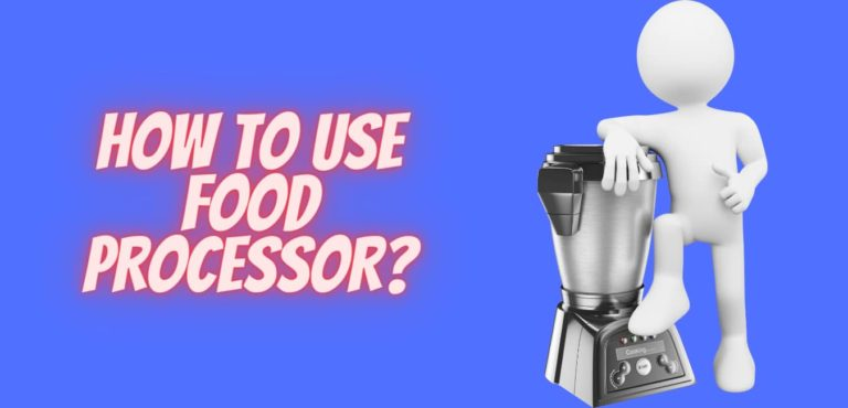 HOW TO USE FOOD PROCESSOR