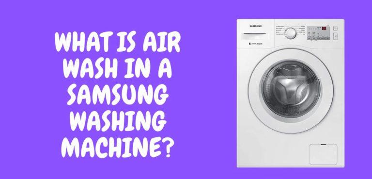 WHAT IS AN AIR WASH IN A SAMSUNG WASHING MACHINE